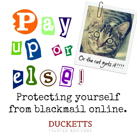 Pay up or else!!! Protecting yourself from blackmail online